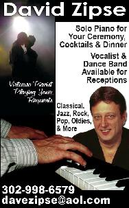 Weddings & Parties, David Zipse, solo piano for your ceremony, cocktails & dinner, vocalist & dance band available for reception. Classical, jazz, rock, pop, oldies & more. Virtuoso pianist playing your requests. 302-998-6579 davezipse@aol.com
