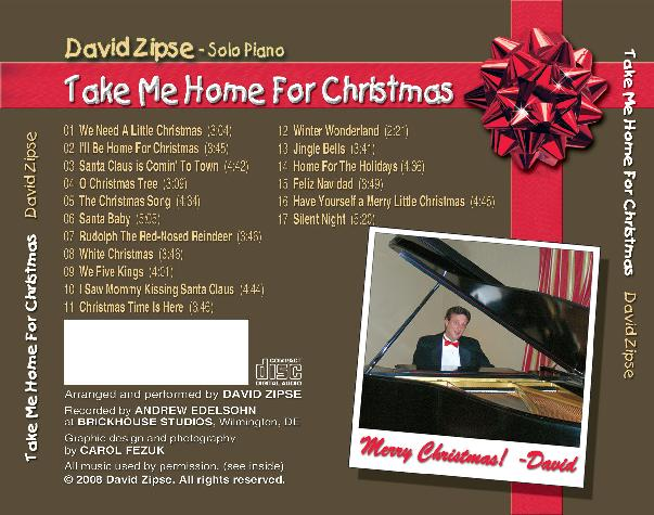 "New CD Guaranteed To Jazz Up your Holidays Zipse Releases New CD for Autumn Jazz Festival  Rehoboth Beach, DE – Just in time for this year's Autumn Jazz Festival, David Zipse, the popular and accomplished Delaware pianist, announced that he has just released a jazz-based Christmas CD, entitled ""Take Me Home For Christmas."" This special holiday recording includes seventeen tracks, with a running time of well over an hour of solo piano music. ""I've had many requests for a holiday CD, and for a solo piano CD, so ""Take Me Home For Christmas"" covers both requests,"" said David. Zipse played a 7-foot Steinway grand piano for the recording. ""Steinway's are my favorite piano. There's nothing else like them. The response of the instrument to a pianist's touch is incredible. It does exactly what I want it to do, easily. A Steinway not only responds easily, but has richness in its tonal variations depending on how it's played."" He continued, ""I find it so easy to express myself when the instrument does what I want it to do."" The arrangements on Zipse's ""Take Me Home For Christmas"" CD are all his own. ""I like to jazz up Christmas carols,"" he said, ""and play them in different styles."" Some arrangements of typically slow songs, such as ""I'll Be Home For Christmas,"" or ""Home For The Holidays"" begin rubato (a  HYPERLINK ""http://en.wikipedia.org/wiki/Musical_terminology"" \o ""Musical terminology"" musical term for slowing down the  HYPERLINK ""http://en.wikipedia.org/wiki/Tempo"" \o ""Tempo"" tempo of a piece at the discretion of the  HYPERLINK ""http://en.wikipedia.org/wiki/Solo_(music)"" \o ""Solo (music)"" soloist), but soon break into a toe-tapping swing rhythm. ""Santa Claus Is Comin' To Town"" begins high and simple, but suddenly breaks into a jazz-rock version of the holiday favorite.  The popular ""Santa Baby"" is given a stride piano treatment a la Oscar Peterson. ""Feliz Navidad"" retains its original Latin flavor, while ""Jingle Bells"" is played with a boogie-woogie beat. ""Christmas Time Is Here"" makes it way to the CD from the well-known Charlie Brown Christmas cartoon. ""We Five Kings'"" is Zipse's tribute to Dave Brubeck. On this track, he crafts the hymn's melody into 5/4 time, and stretches his improvisational imagination in the middle of the piece. ""Irving Berlin's classic, ""White Christmas"" is my mom's favorite, and my dad's favorite is ""I Saw Mommy Kissing Santa Claus,"" so I put those two on the CD for them,"" David said with a smile. Other songs on the Take Me Home For Christmas"" CD include ""We Need a Little Christmas"" from Mame, ""Rudolph The Red-Nosed Reindeer,"" ""O Christmas Tree,"" ""Winter Wonderland"" and Mel Torme's ""The Christmas Song,"" The CD concludes with Zipse's own gospel version of ""Silent Night"" played over a Fats Domino-type bass line. Jon Orlando, owner of Just In Thyme Restaurant, was pleased to once again host a CD Release & Party at the restaurant on Friday, October 17th from 5-7pm for David's ""Take Me Home For Christmas"" CD. The artist will play selections from the new work and be available to autograph copies the new CD or his ""Tribute To Gershwin"" CD. David is renowned for his vast repertoire of over 1000 memorized songs, and prides himself on being able to play most any request. From jazz standards to Broadway, from oldies and Motown to classic and modern rock, David knows them all. His passion and perfectionism permeates in everything he plays, and his mastery of the piano has the critics proclaiming him a ""pianist extraordinaire!"" Zipse's previous CD, ""Tribute To Gershwin,"" was released at the 2006 Rehoboth Jazz Festival, and he has received much acclaim for his Gershwin shows. After a 2003 performance, Wilmington News Journal critic Jeff Murphy said, ""The show's best asset was virtuoso Zipse at the piano, who performs - by memory - a rousing rendition of 'Rhapsody In Blue'."" He also performed at this year's Chautauqua Festival in Lewes, where according to event coordinator Andrea Anderson, ""David Zipse created a fabulous experience of George Gershwin's music for an audience of over 500 people. It was a top-notch performance!""  And in August, his ""Tribute To Gershwin"" Show at the Milton Theatre was a sold out success, drawing rave reviews from an overflow standing-room-only crowd. David Zipse's schedule for this year's Autumn Jazz Festival includes a Thursday, October 16th performance of solo keyboards at Dos Locos in Rehoboth Beach, from 7–11pm. His musical agenda for this evening will include his own arrangements of jazz standards, along with listener requests and a medley from his just released solo piano CD. On Friday, October 17th, from 7-11pm and on Saturday night October 18th, from 8pm-midnight at Just In Thyme Restaurant on Robinson Drive in Rehoboth Beach, Zipse will feature vocalist Stefanie Jaye. Ms. Jaye has starred with Zipse in numerous musicals and sung with him at previous Rehoboth Beach Autumn Jazz Festivals. As a jazz vocalist, Stefanie currently performs with Zipse, The Harry Spencer Trio and the jazz duo, Smooth Cocktail.  In 2007, she received high acclaim for her portrayal of Judy Garland in a show dedicated to Judy's life and also for her performance in August's Tribute To Gershwin Show in Milton. On Sunday afternoon, October 19th, at Aqua Grille on Baltimore Avenue in Rehoboth Beach, from 4:30-7pm, Zipse joins Jason R. Cook for a jazz happy hour. An actor/singer/dancer and a member of the national touring cast of ""Jesus Christ Superstar"", Cook's previous credits include Charley in ""Charley's Aunt"", Tony in ""West Side Story"", Greg in ""A Chorus Line"", and Pinocchio in the national tour of ""Adventures of Pinocchio"". In addition, he recently received kudos for his song and dance in Zipse's ""Tribute To Gershwin Show"". He currently entertains nightly at Partners Bistro & Piano Bar in Rehoboth Beach. Finally, on Sunday night, October 19th, Zipse, as resident musical director, hosts the 24th Annual Jazz Jam at Just In Thyme Restaurant. For one hour, starting at 8pm, Zipse will warm up the audience with tasty solo piano work, and at 9pm, the Jam begins when the David Zipse Quartet featuring Tony Grandberry will take the stage, providing the groundwork for a variety of musicians and vocalists, popping in to unwind and share their talents with the room.  	Grandberry, a veteran of the Clifford Brown Jazz Festival, the Bermuda Jazz Festival and The Rehoboth Beach Jazz Festival, is also well known for delighting audiences in Atlantic City at Bally's, Caesar's and The Claridge Hotel & Casino. He is the cousin of Grover Washington, Jr., who dubbed him ""The Crooner"" because of his smooth and silky style. All musicians are welcome to end the weekend on a high note at the Jazz Jam Finale at Just In Thyme Restaurant! Zipse's CDs ""Take Me Home For Christmas"", as well as ""Tribute To Gershwin"" will be available at all performances. David will be glad to autograph copies. Both CD's can also be purchased online at www.DavidZipse.com"